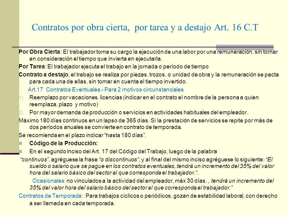 Contratos por obra cierta, por tarea y a destajo Art. 16 C.T Por Obra Cierta: El trabajador toma su cargo la ejecución de una labor por una remuneraci