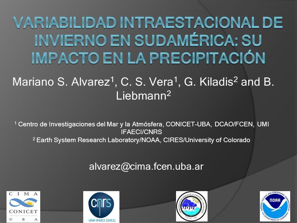 Mariano S. Alvarez 1, C. S. Vera 1, G. Kiladis 2 and B. Liebmann 2 1 Centro de Investigaciones del Mar y la Atmósfera, CONICET-UBA, DCAO/FCEN, UMI IFA