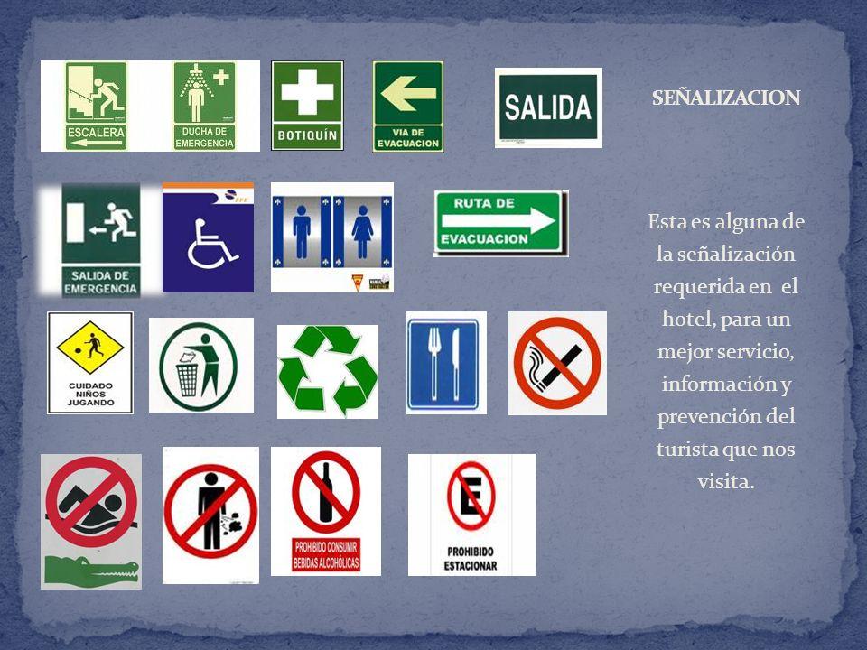 Esta es alguna de la señalización requerida en el hotel, para un mejor servicio, información y prevención del turista que nos visita.