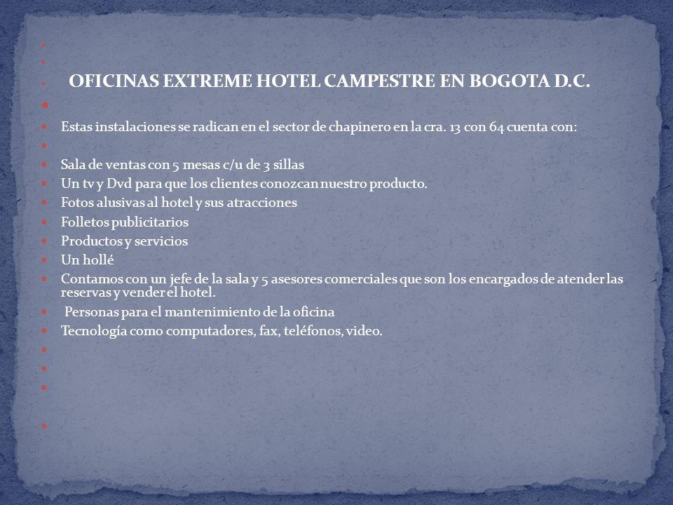 OFICINAS EXTREME HOTEL CAMPESTRE EN BOGOTA D.C. Estas instalaciones se radican en el sector de chapinero en la cra. 13 con 64 cuenta con: Sala de vent