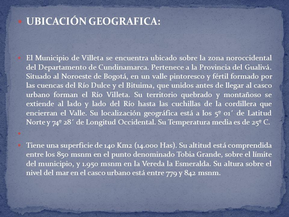 UBICACIÓN GEOGRAFICA: El Municipio de Villeta se encuentra ubicado sobre la zona noroccidental del Departamento de Cundinamarca. Pertenece a la Provin