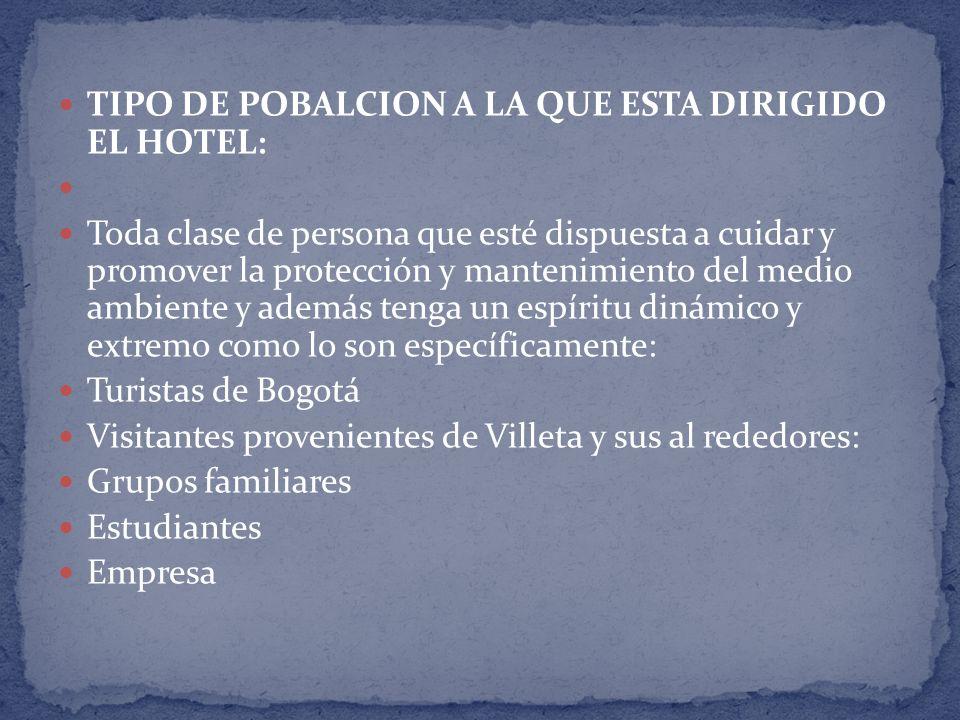 TIPO DE POBALCION A LA QUE ESTA DIRIGIDO EL HOTEL: Toda clase de persona que esté dispuesta a cuidar y promover la protección y mantenimiento del medi