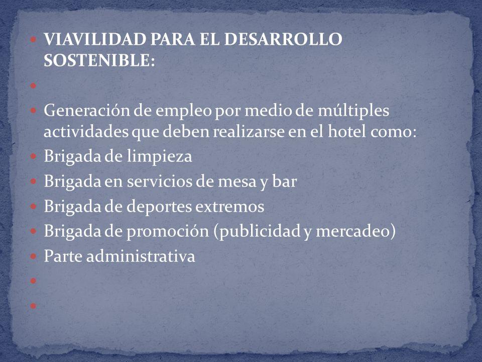 VIAVILIDAD PARA EL DESARROLLO SOSTENIBLE: Generación de empleo por medio de múltiples actividades que deben realizarse en el hotel como: Brigada de li