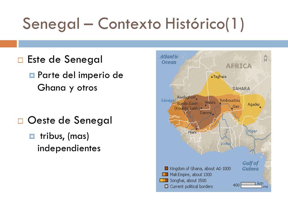 Senegal – Contexto Histórico(1) Este de Senegal Parte del imperio de Ghana y otros Oeste de Senegal tribus, (mas) independientes