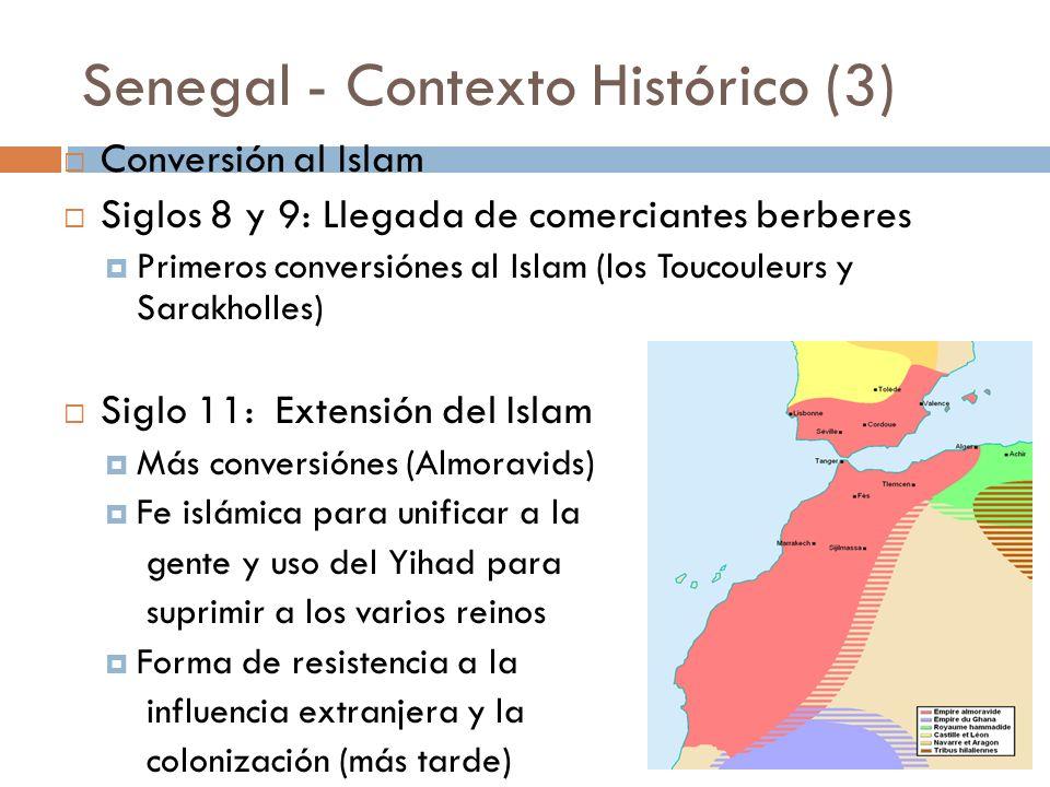 Senegal - Contexto Histórico (3) Conversión al Islam Siglos 8 y 9: Llegada de comerciantes berberes Primeros conversiónes al Islam (los Toucouleurs y