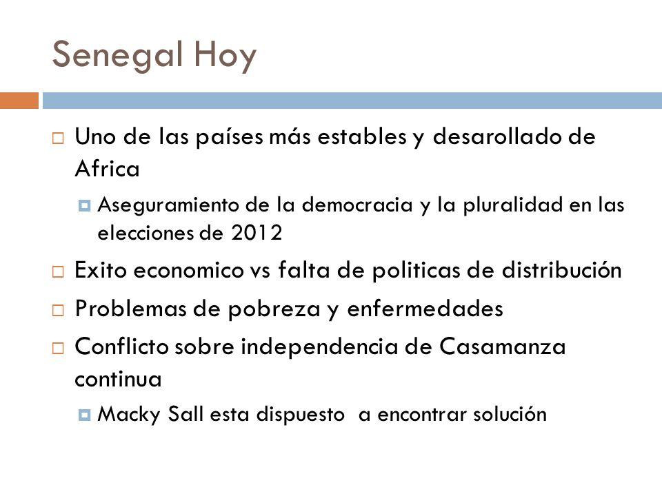 Senegal Hoy Uno de las países más estables y desarollado de Africa Aseguramiento de la democracia y la pluralidad en las elecciones de 2012 Exito econ