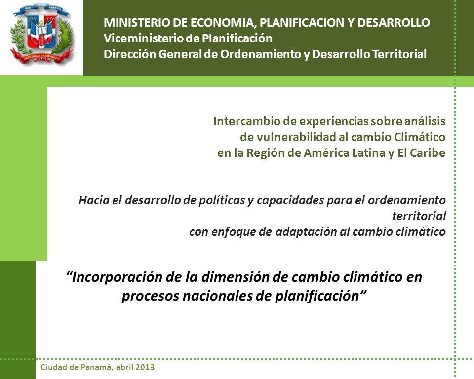 Ciudad de Panamá, abril 2013 MINISTERIO DE ECONOMIA, PLANIFICACION Y DESARROLLO Viceministerio de Planificación Dirección General de Ordenamiento y De