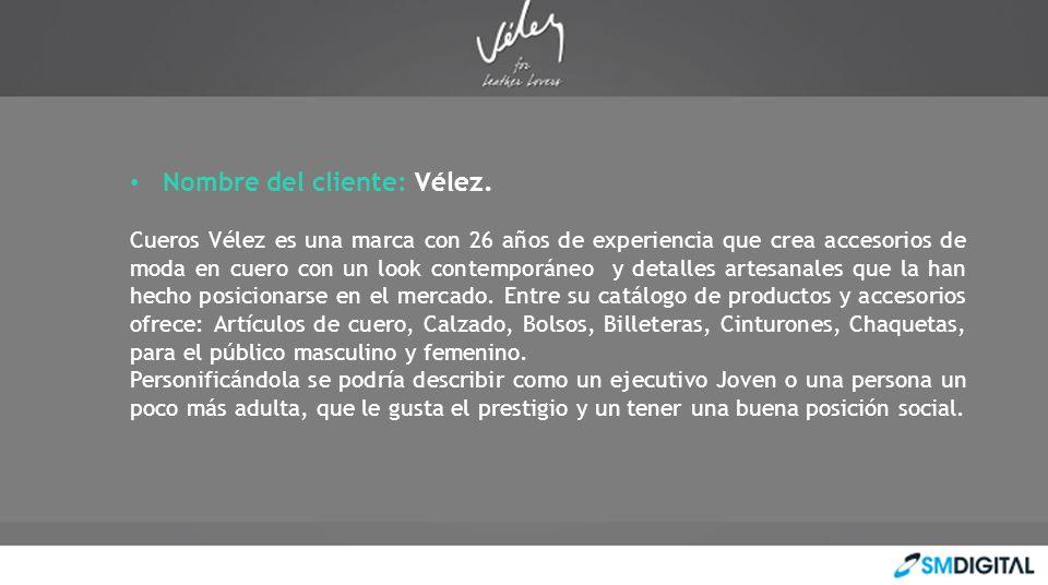 Nombre del cliente: Vélez. Cueros Vélez es una marca con 26 años de experiencia que crea accesorios de moda en cuero con un look contemporáneo y detal