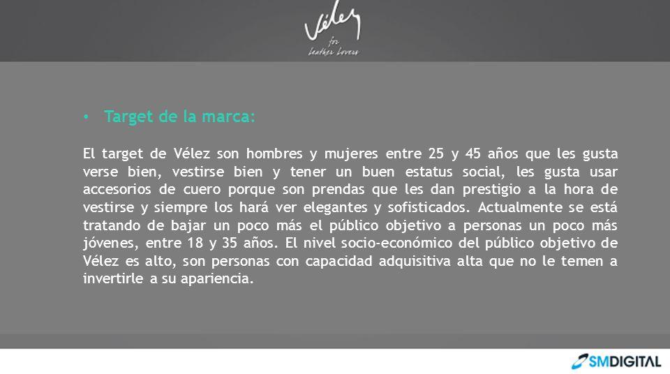 Target de la marca: El target de Vélez son hombres y mujeres entre 25 y 45 años que les gusta verse bien, vestirse bien y tener un buen estatus social