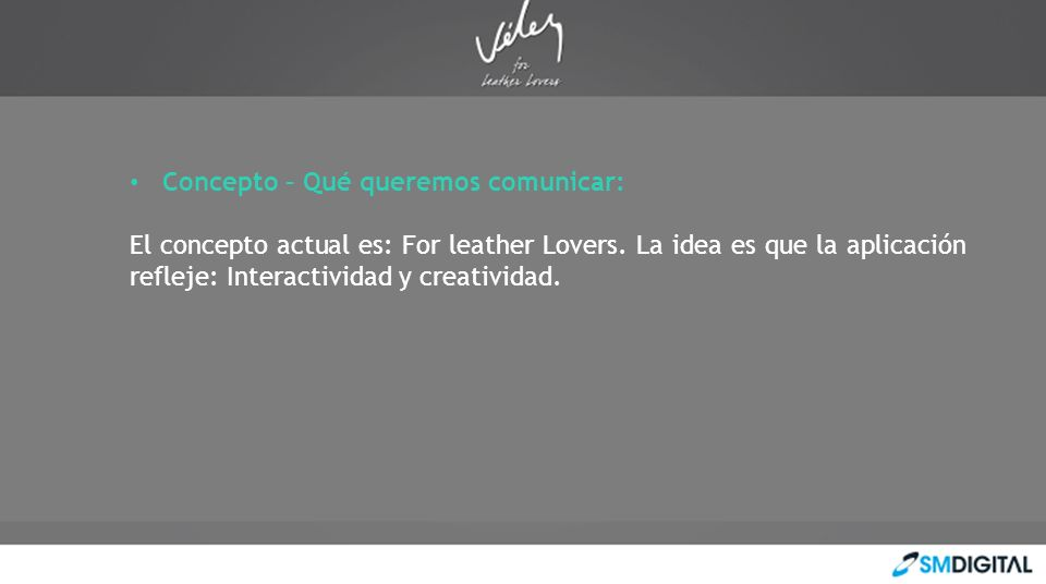 Concepto – Qué queremos comunicar: El concepto actual es: For leather Lovers.