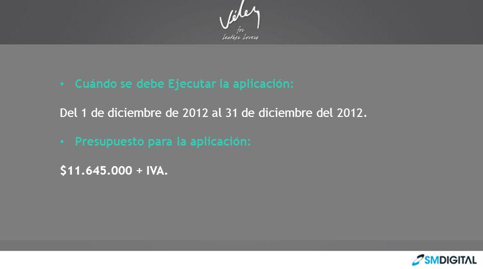 Cuándo se debe Ejecutar la aplicación: Del 1 de diciembre de 2012 al 31 de diciembre del 2012. Presupuesto para la aplicación: $11.645.000 + IVA.