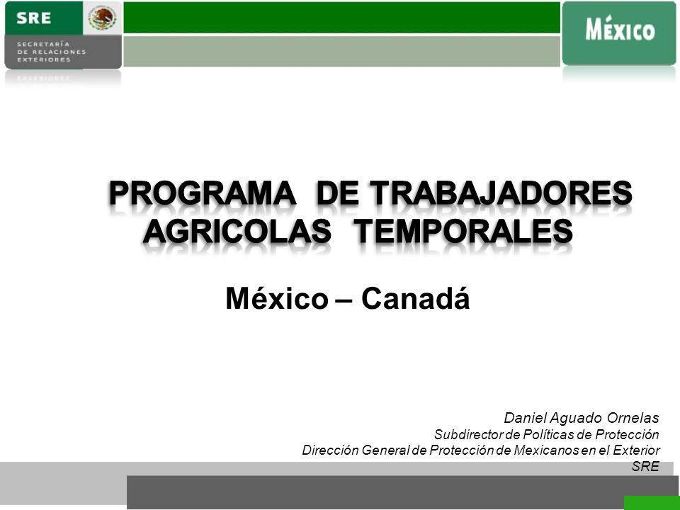 Daniel Aguado Ornelas Subdirector de Políticas de Protección Dirección General de Protección de Mexicanos en el Exterior SRE México – Canadá