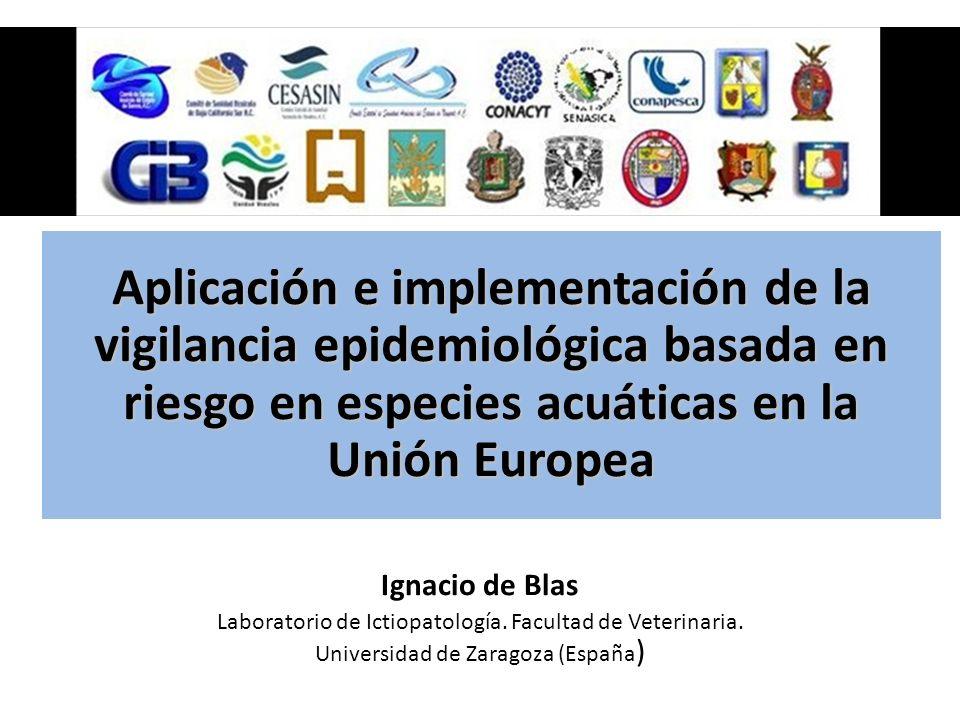 Aplicación e implementación de la vigilancia epidemiológica basada en riesgo en especies acuáticas en la Unión Europea Ignacio de Blas Laboratorio de