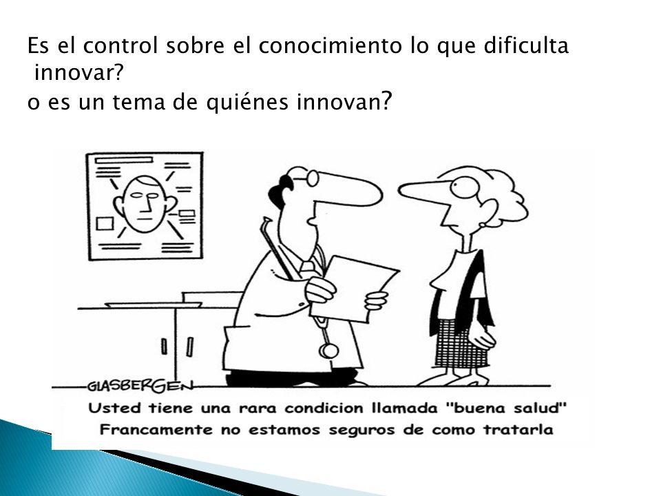 Tania Stegmann Taller, julio de 2005 Es el control sobre el conocimiento lo que dificulta innovar.