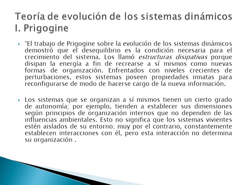 El trabajo de Prigogine sobre la evolución de los sistemas dinámicos demostró que el desequilibrio es la condición necesaria para el crecimiento del sistema.