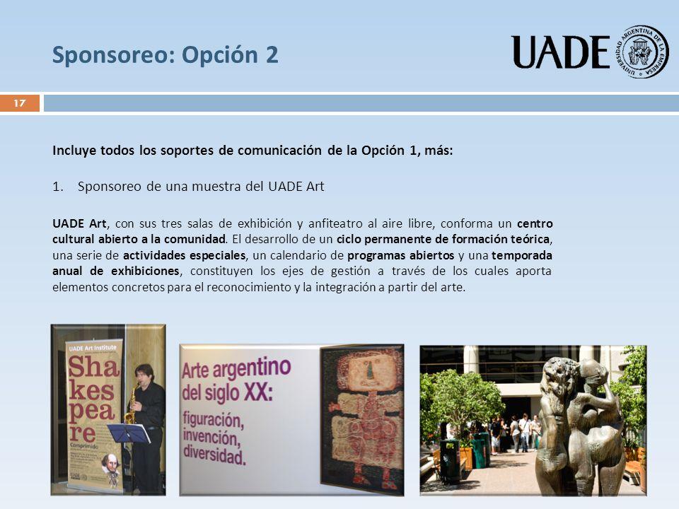 Sponsoreo: Opción 2 Incluye todos los soportes de comunicación de la Opción 1, más: 1.Sponsoreo de una muestra del UADE Art UADE Art, con sus tres sal
