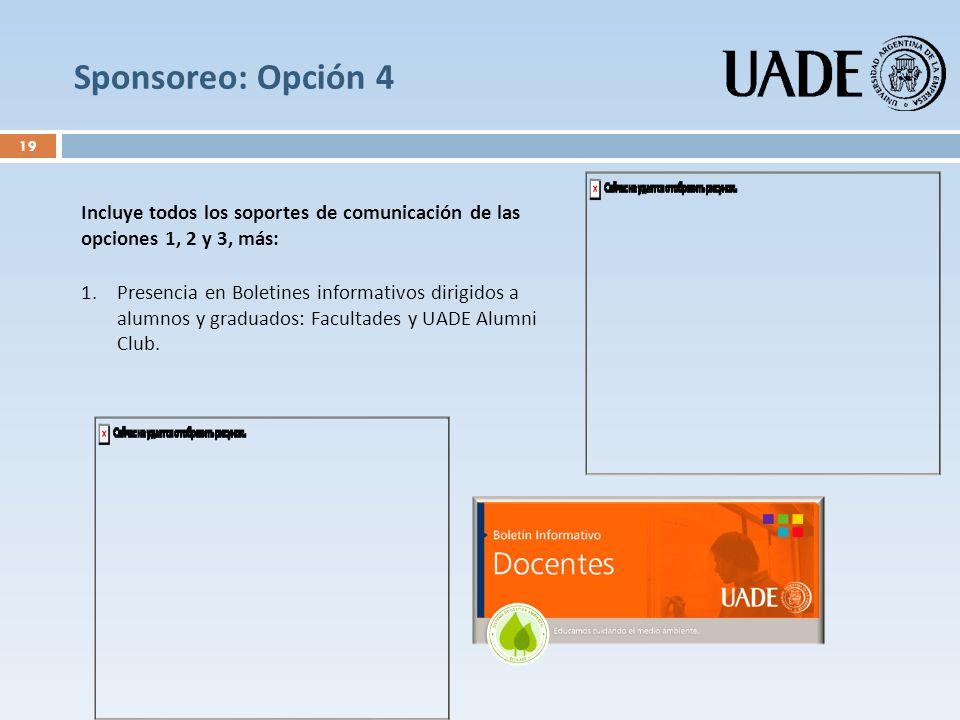 Sponsoreo: Opción 4 Incluye todos los soportes de comunicación de las opciones 1, 2 y 3, más: 1.Presencia en Boletines informativos dirigidos a alumno