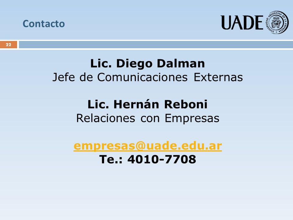 Contacto 22 Lic. Diego Dalman Jefe de Comunicaciones Externas Lic. Hernán Reboni Relaciones con Empresas empresas@uade.edu.ar Te.: 4010-7708