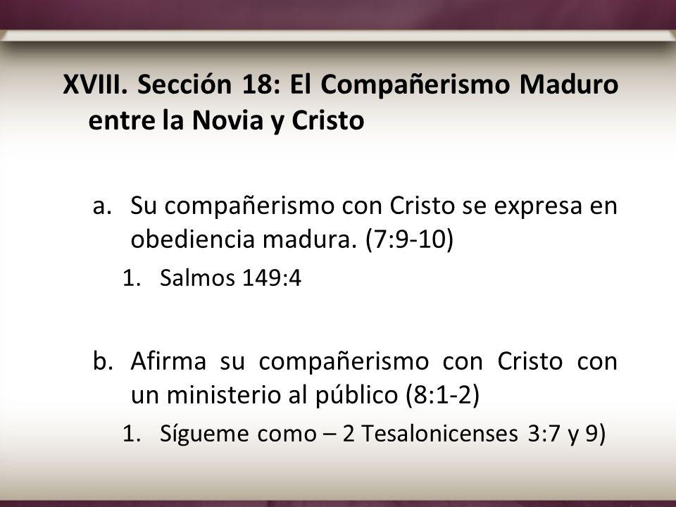 XVIII. Sección 18: El Compañerismo Maduro entre la Novia y Cristo a.Su compañerismo con Cristo se expresa en obediencia madura. (7:9-10) 1.Salmos 149: