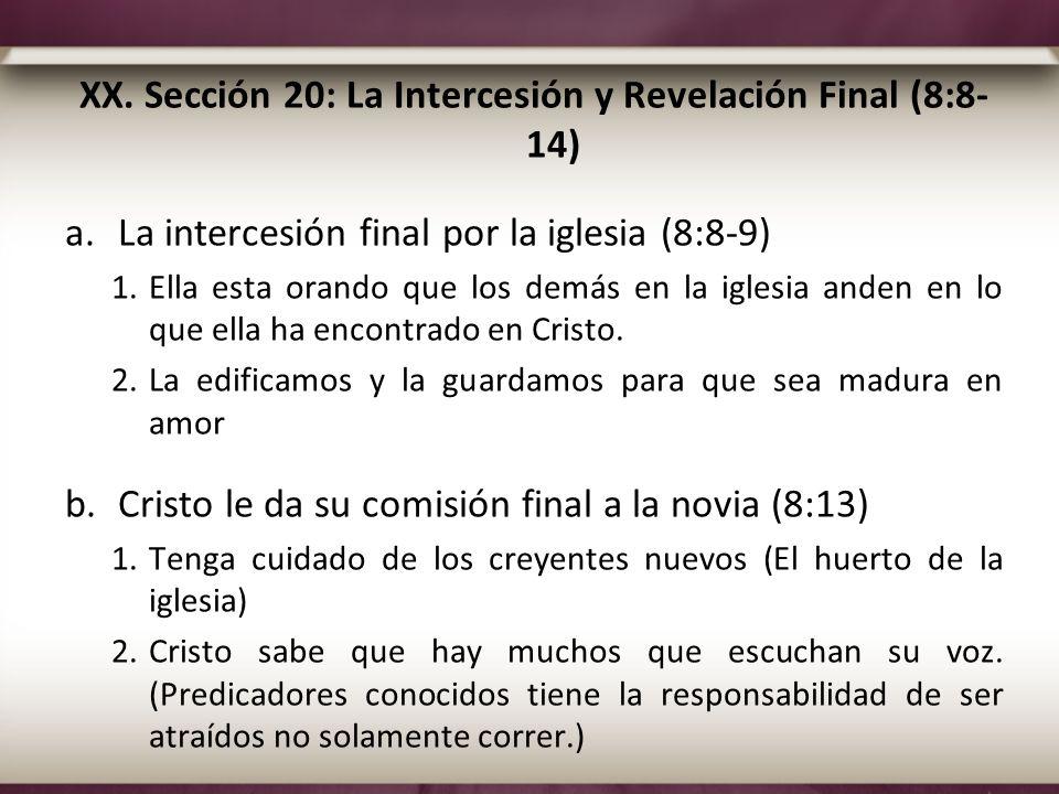 XX. Sección 20: La Intercesión y Revelación Final (8:8- 14) a.La intercesión final por la iglesia (8:8-9) 1.Ella esta orando que los demás en la igles