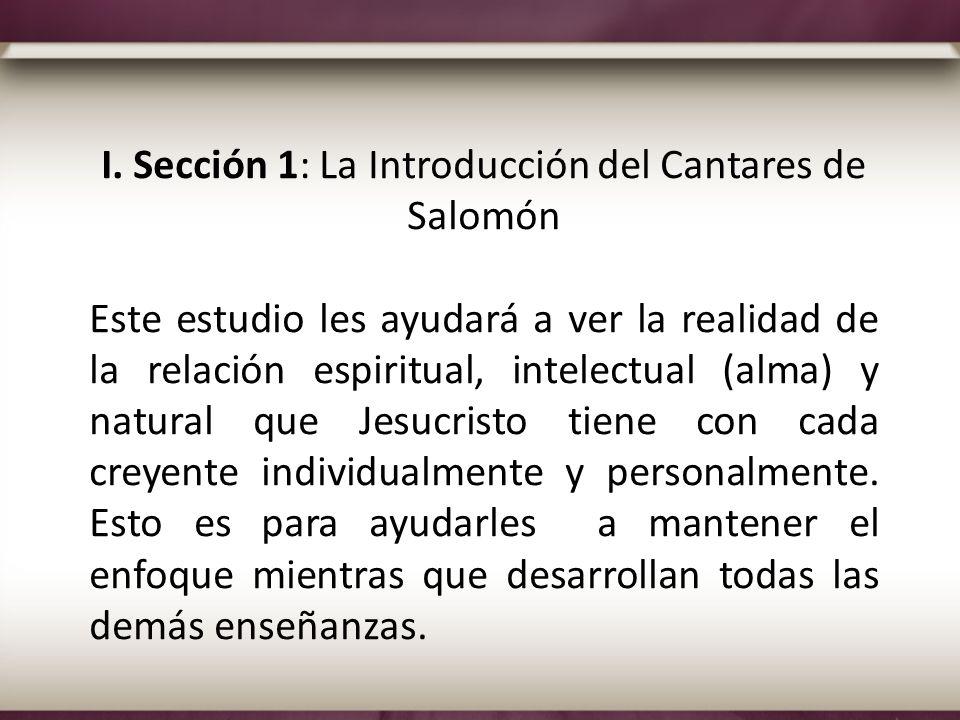 I. Sección 1: La Introducción del Cantares de Salomón Este estudio les ayudará a ver la realidad de la relación espiritual, intelectual (alma) y natur