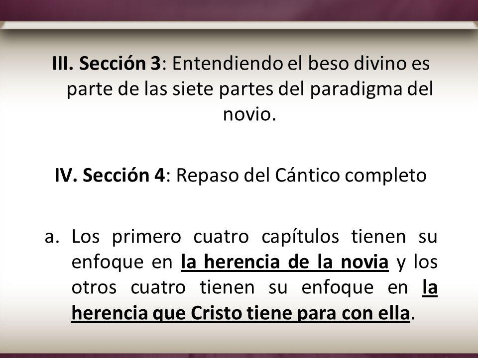 III. Sección 3: Entendiendo el beso divino es parte de las siete partes del paradigma del novio. IV. Sección 4: Repaso del Cántico completo a.Los prim