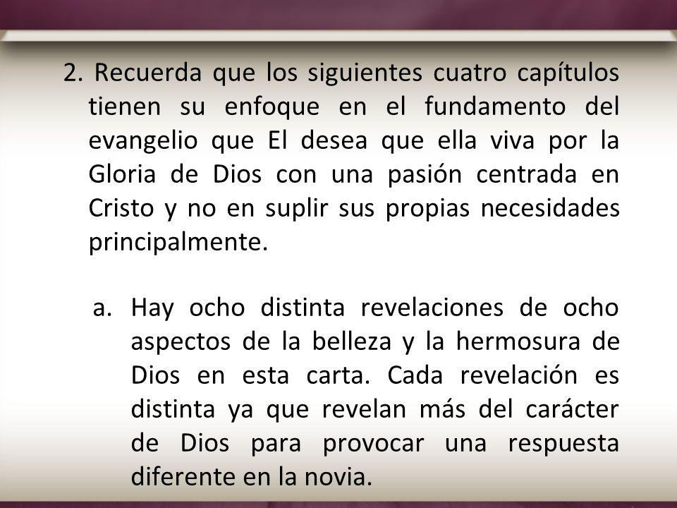 2. Recuerda que los siguientes cuatro capítulos tienen su enfoque en el fundamento del evangelio que El desea que ella viva por la Gloria de Dios con