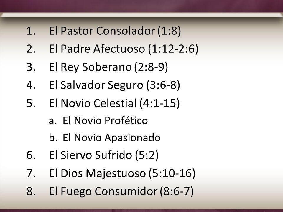 1.El Pastor Consolador (1:8) 2.El Padre Afectuoso (1:12-2:6) 3.El Rey Soberano (2:8-9) 4.El Salvador Seguro (3:6-8) 5.El Novio Celestial (4:1-15) a.El