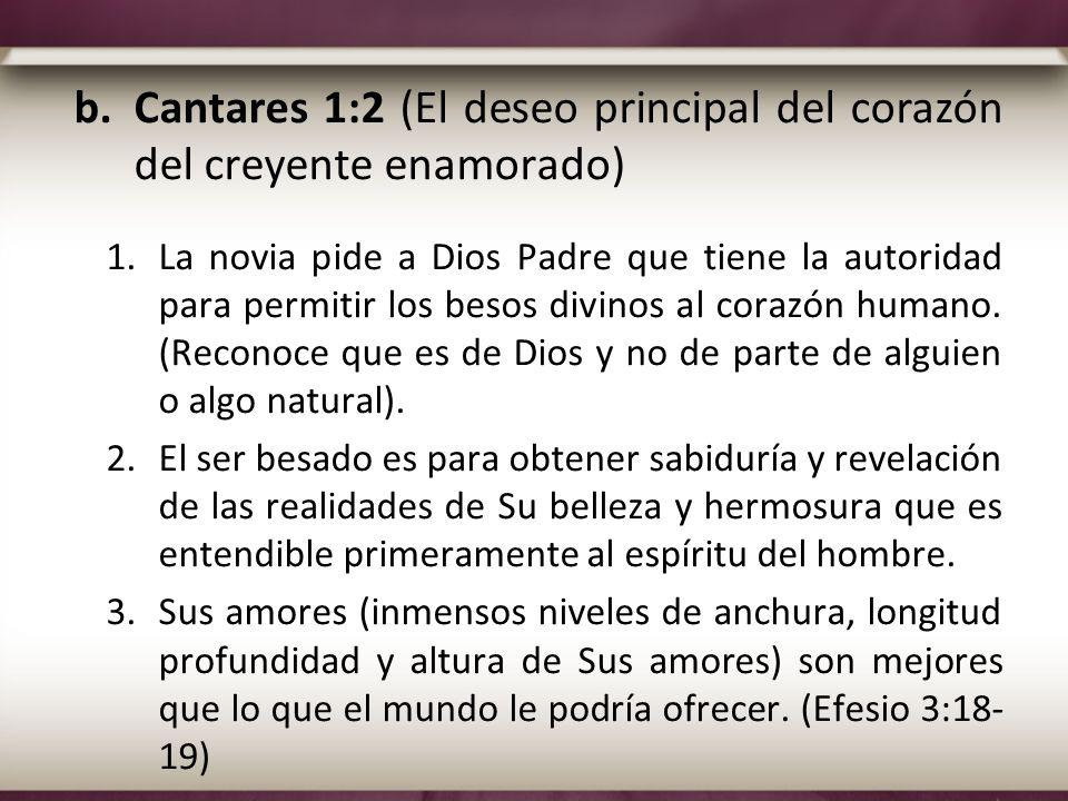 b.Cantares 1:2 (El deseo principal del corazón del creyente enamorado) 1.La novia pide a Dios Padre que tiene la autoridad para permitir los besos div