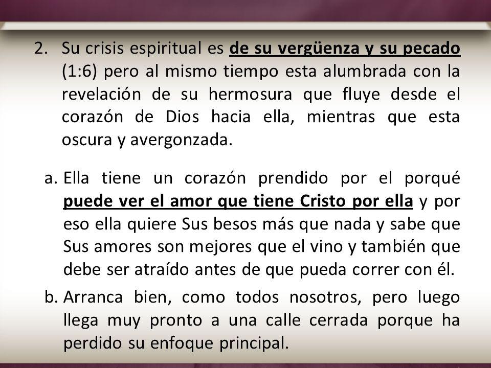 2.Su crisis espiritual es de su vergüenza y su pecado (1:6) pero al mismo tiempo esta alumbrada con la revelación de su hermosura que fluye desde el c