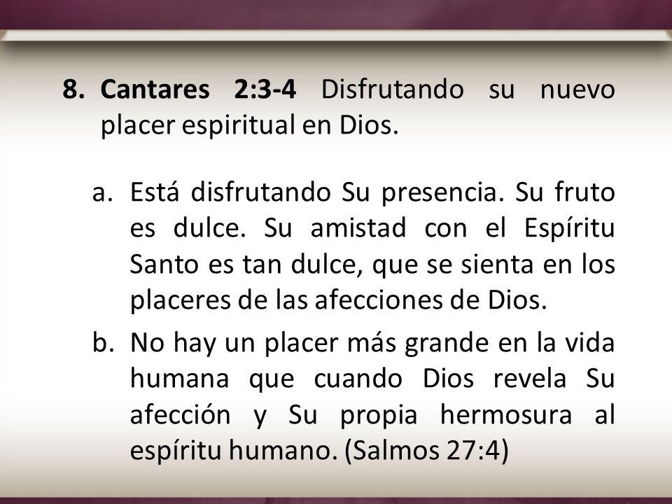 8.Cantares 2:3-4 Disfrutando su nuevo placer espiritual en Dios. a.Está disfrutando Su presencia. Su fruto es dulce. Su amistad con el Espíritu Santo
