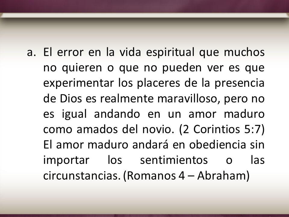 a.El error en la vida espiritual que muchos no quieren o que no pueden ver es que experimentar los placeres de la presencia de Dios es realmente marav
