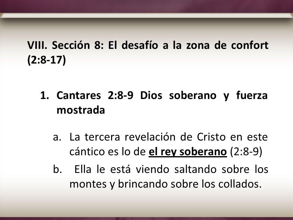 VIII. Sección 8: El desafío a la zona de confort (2:8-17) 1.Cantares 2:8-9 Dios soberano y fuerza mostrada a.La tercera revelación de Cristo en este c