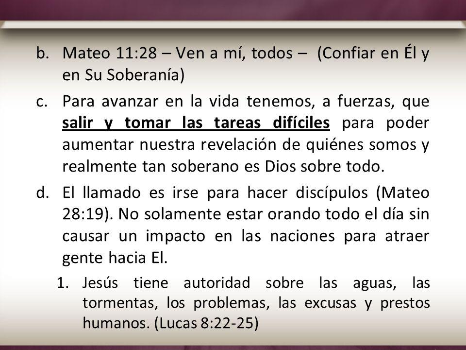 b.Mateo 11:28 – Ven a mí, todos – (Confiar en Él y en Su Soberanía) c.Para avanzar en la vida tenemos, a fuerzas, que salir y tomar las tareas difícil
