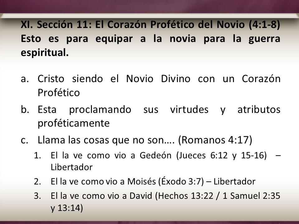 XI. Sección 11: El Corazón Profético del Novio (4:1-8) Esto es para equipar a la novia para la guerra espiritual. a.Cristo siendo el Novio Divino con