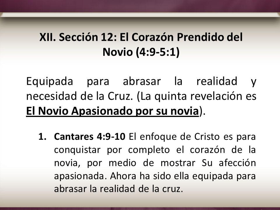 XII. Sección 12: El Corazón Prendido del Novio (4:9-5:1) Equipada para abrasar la realidad y necesidad de la Cruz. (La quinta revelación es El Novio A
