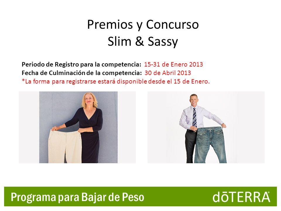 Programa para Bajar de Peso Premios y Concurso Slim & Sassy Periodo de Registro para la competencia: 15-31 de Enero 2013 Fecha de Culminación de la co
