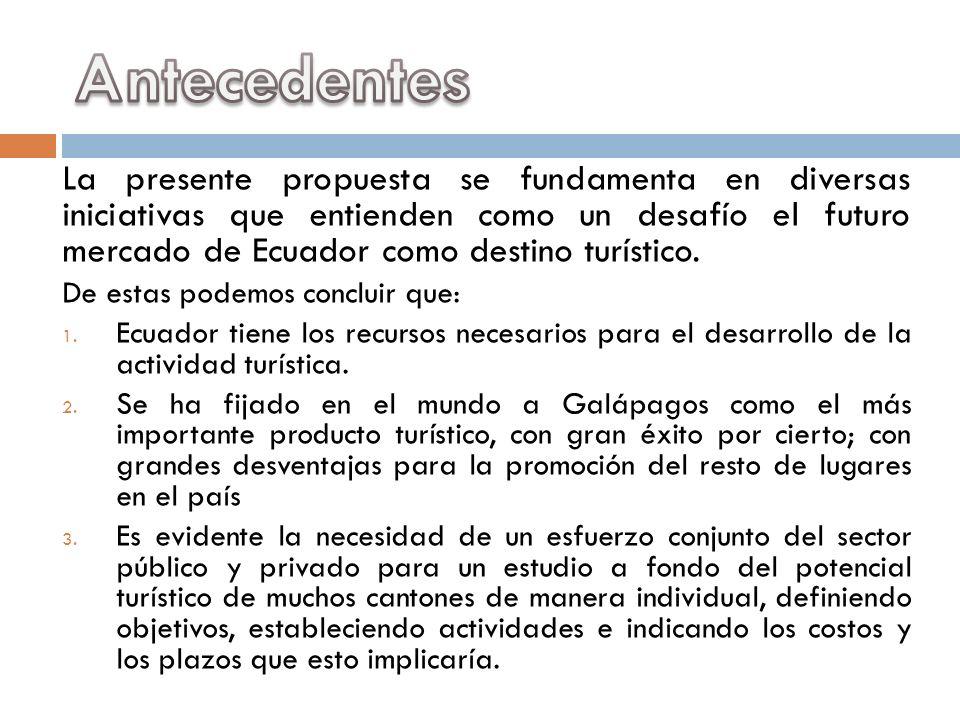 La presente propuesta se fundamenta en diversas iniciativas que entienden como un desafío el futuro mercado de Ecuador como destino turístico. De esta