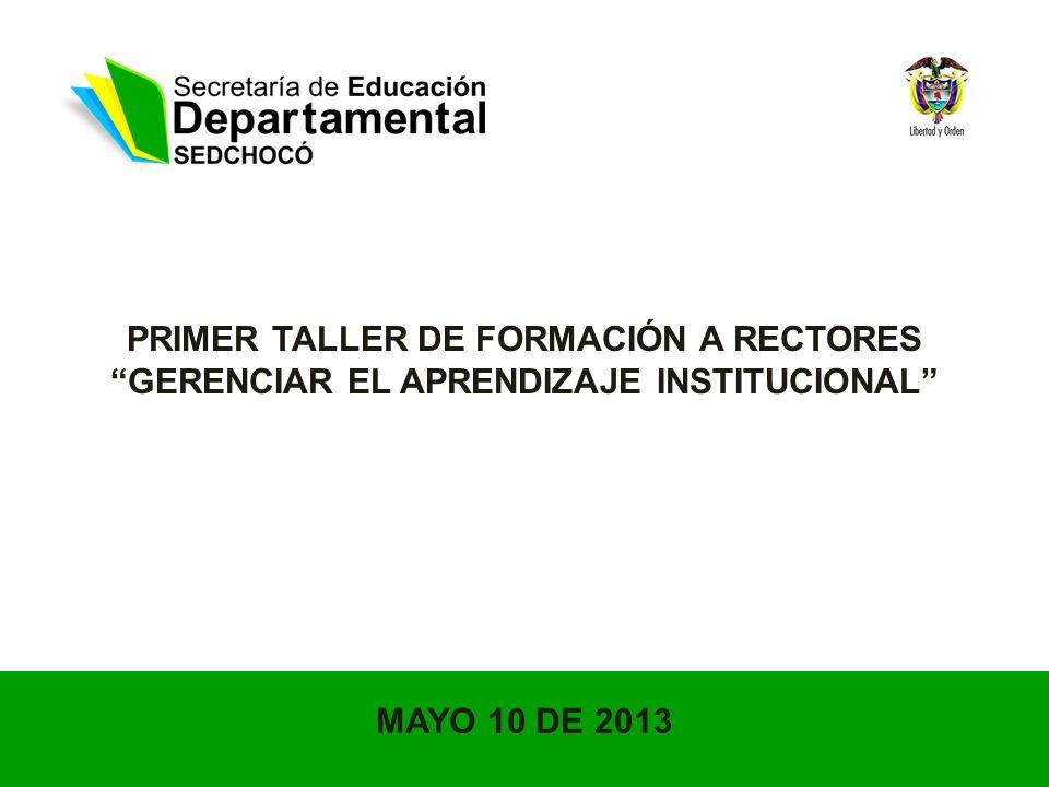 MAYO 10 DE 2013 PRIMER TALLER DE FORMACIÓN A RECTORES GERENCIAR EL APRENDIZAJE INSTITUCIONAL