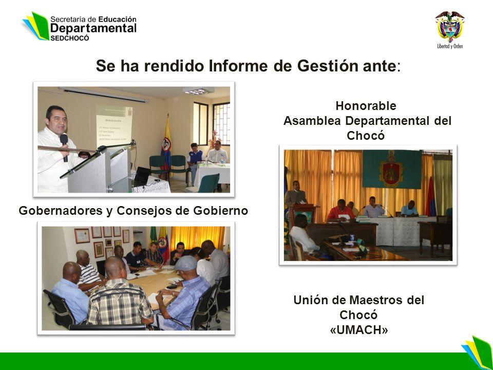 Honorable Asamblea Departamental del Chocó Unión de Maestros del Chocó «UMACH» Gobernadores y Consejos de Gobierno Se ha rendido Informe de Gestión an