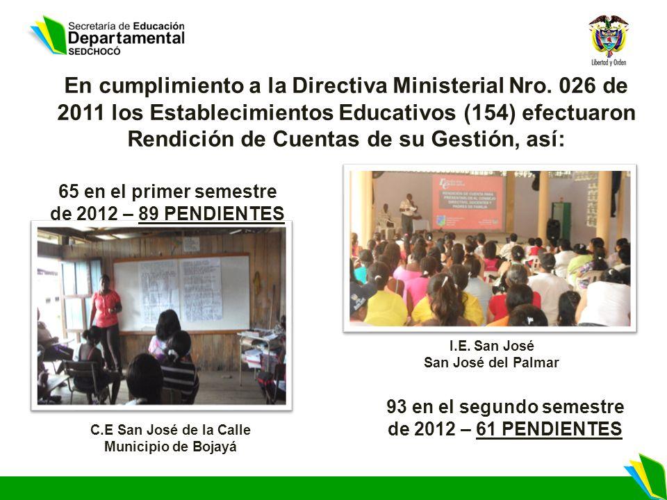 C.E San José de la Calle Municipio de Bojayá 65 en el primer semestre de 2012 – 89 PENDIENTES I.E. San José San José del Palmar 93 en el segundo semes