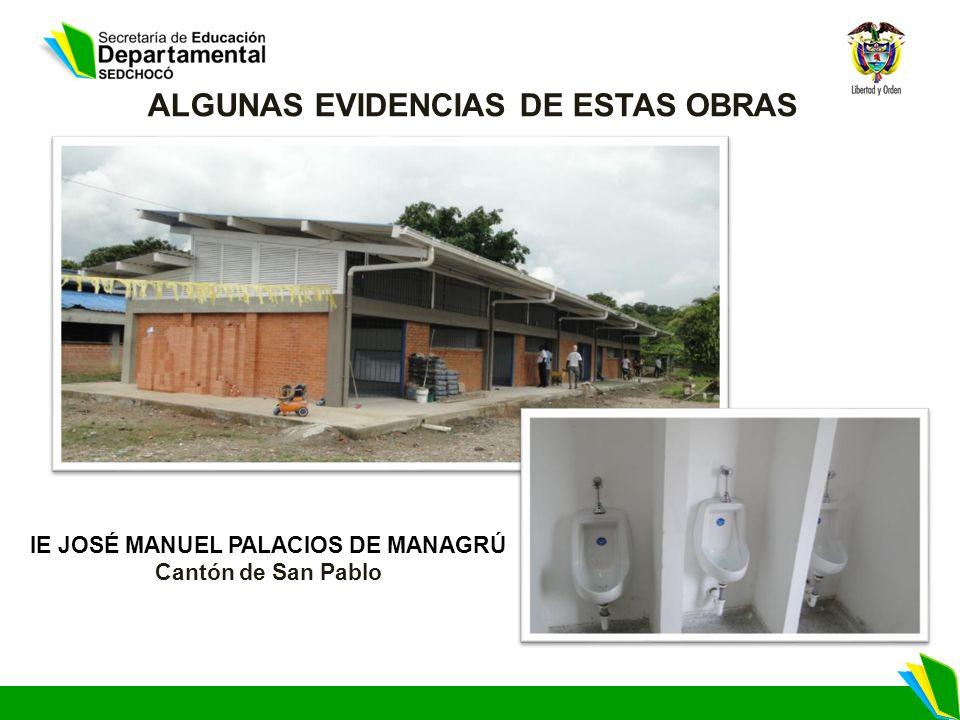 IE JOSÉ MANUEL PALACIOS DE MANAGRÚ Cantón de San Pablo ALGUNAS EVIDENCIAS DE ESTAS OBRAS