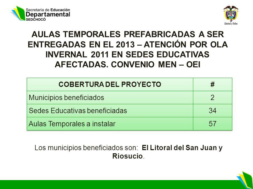 Los municipios beneficiados son: El Litoral del San Juan y Riosucio. AULAS TEMPORALES PREFABRICADAS A SER ENTREGADAS EN EL 2013 – ATENCIÓN POR OLA INV
