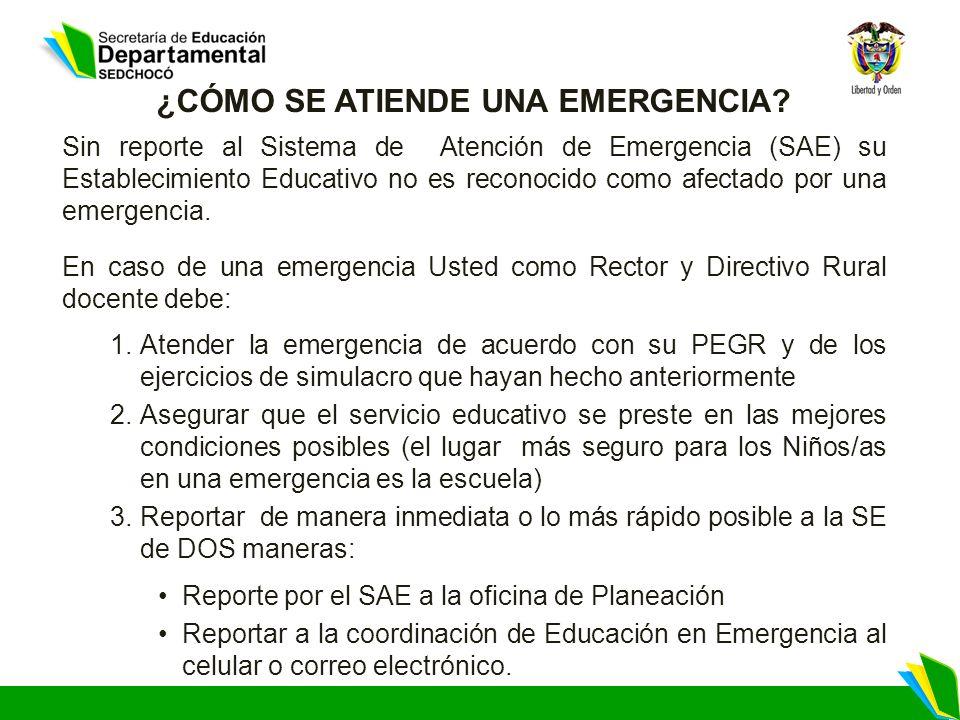 ¿CÓMO SE ATIENDE UNA EMERGENCIA? Sin reporte al Sistema de Atención de Emergencia (SAE) su Establecimiento Educativo no es reconocido como afectado po