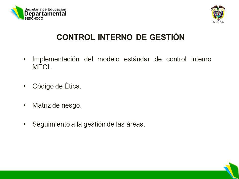 CONTROL INTERNO DE GESTIÓN Implementación del modelo estándar de control interno MECI. Código de Ética. Matriz de riesgo. Seguimiento a la gestión de