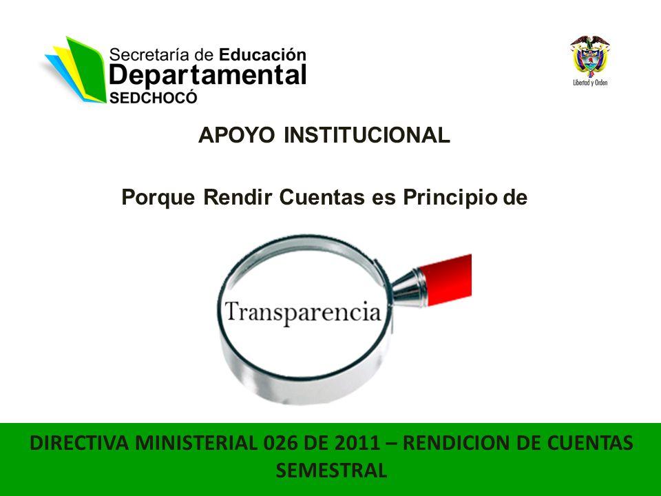 APOYO INSTITUCIONAL Porque Rendir Cuentas es Principio de DIRECTIVA MINISTERIAL 026 DE 2011 – RENDICION DE CUENTAS SEMESTRAL
