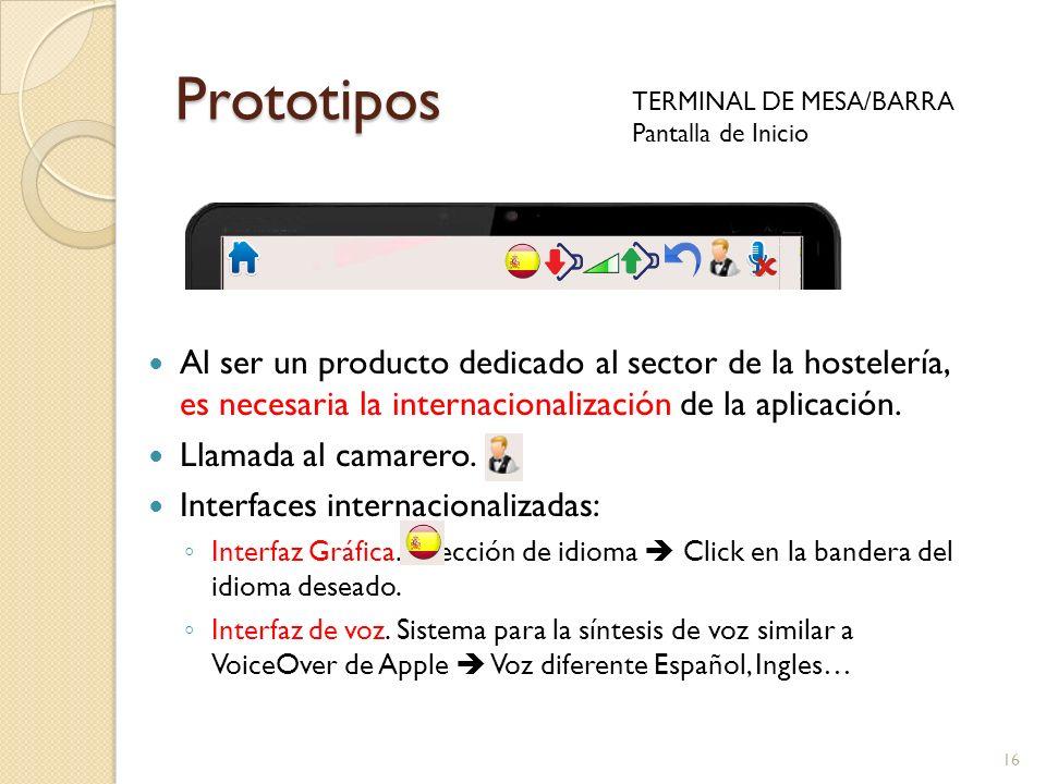 Prototipos TERMINAL DE MESA/BARRA Pantalla de Inicio 16 Al ser un producto dedicado al sector de la hostelería, es necesaria la internacionalización d