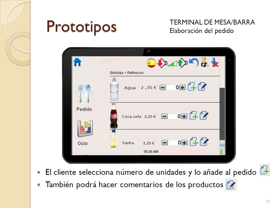 Prototipos TERMINAL DE MESA/BARRA Elaboración del pedido 19 El cliente selecciona número de unidades y lo añade al pedido También podrá hacer comentar