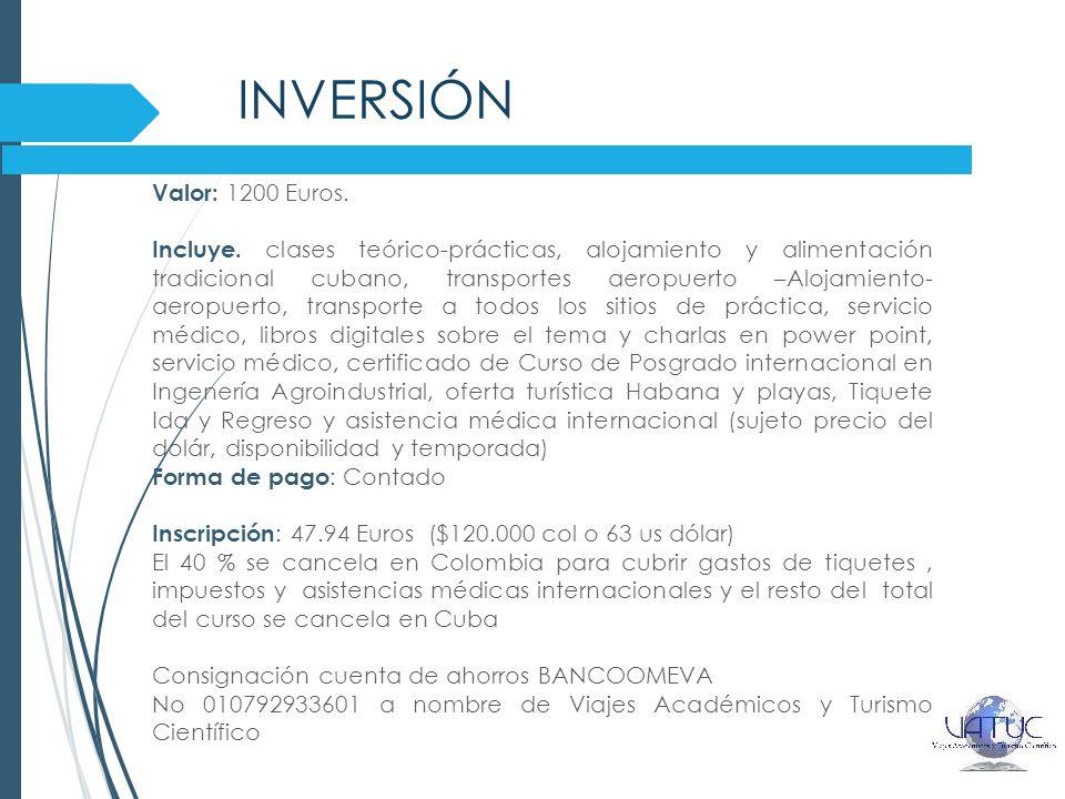 INVERSIÓN Valor: 1200 Euros. Incluye. clases teórico-prácticas, alojamiento y alimentación tradicional cubano, transportes aeropuerto –Alojamiento- ae