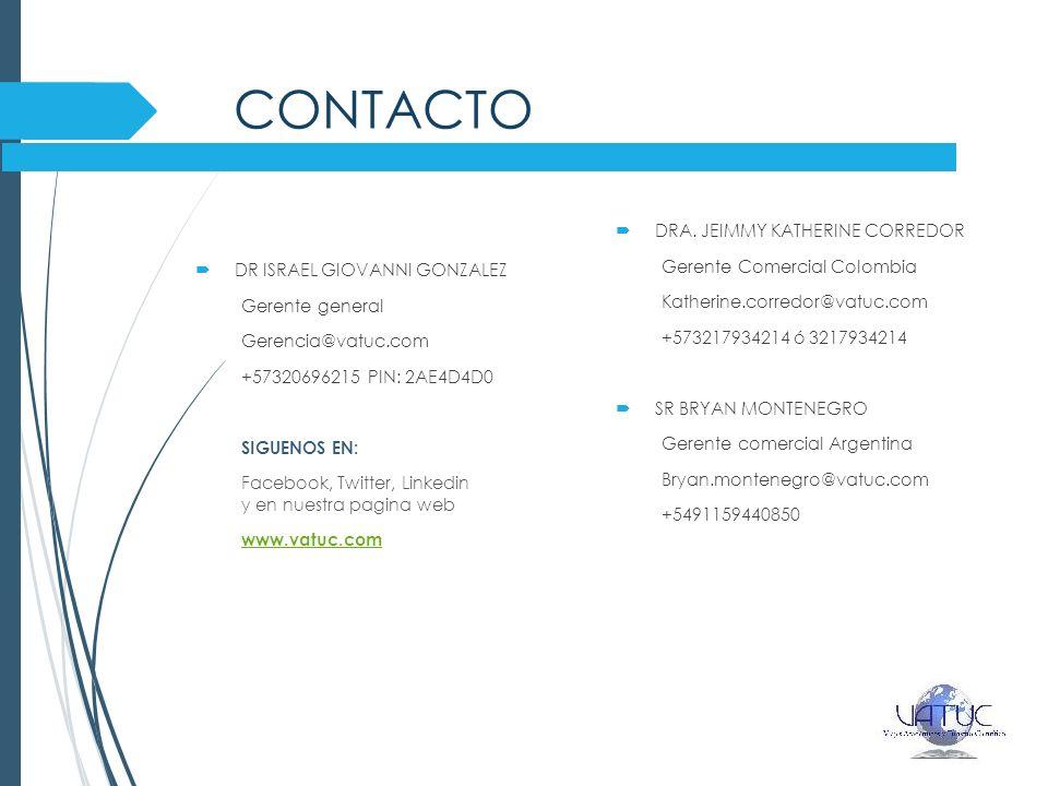 CONTACTO DRA. JEIMMY KATHERINE CORREDOR Gerente Comercial Colombia Katherine.corredor@vatuc.com +573217934214 ó 3217934214 SR BRYAN MONTENEGRO Gerente
